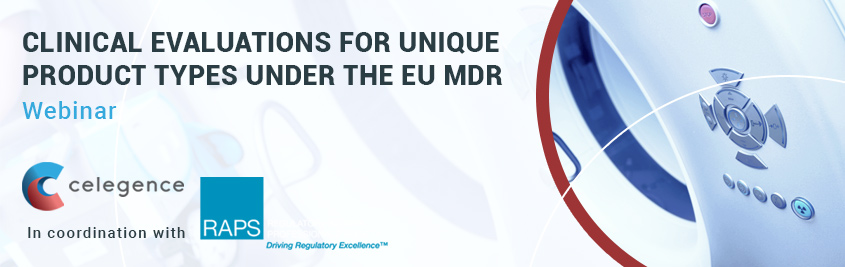 Clinical Evaluations for Unique Product Types Under the EU MDR - Celegence RAPS Webinar