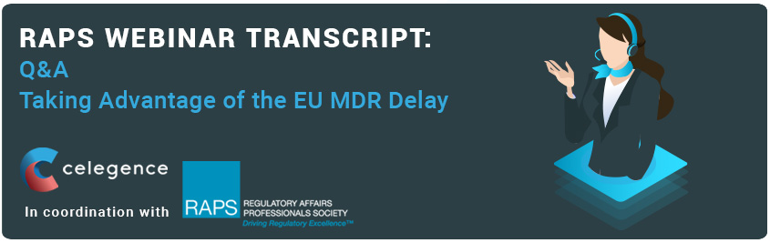 RAPS Webinar Transcript - Q&A - Taking Advantage of the EU MDR Delay - Celegence