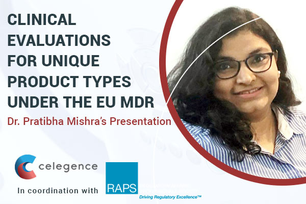 Clinical Evaluations for Unique Product Types Under EU MDR - Dr Pratibha Mishra - Celegence - Feature