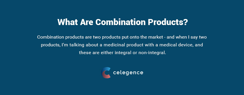 What Are Combination Products - MDR Article 117 - Celegence
